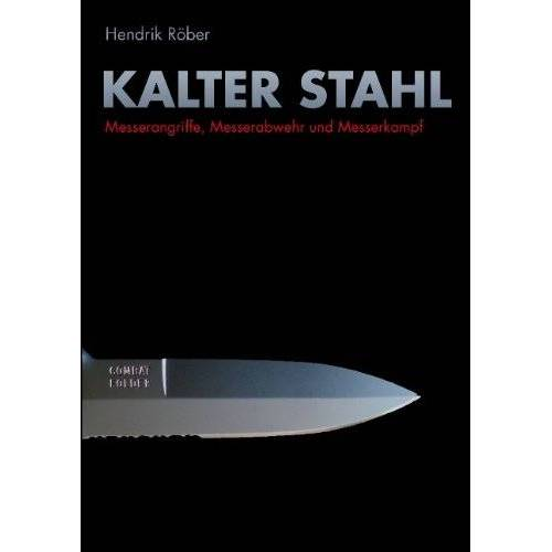 Hendrik Röber - Kalter Stahl: Messerangriffe, Messerabwehr und Messerkampf - Preis vom 05.09.2020 04:49:05 h