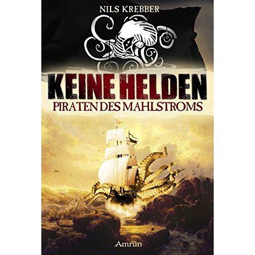 Nils Krebber - Keine Helden: Piraten des Mahlstroms - Preis vom 04.09.2020 04:54:27 h