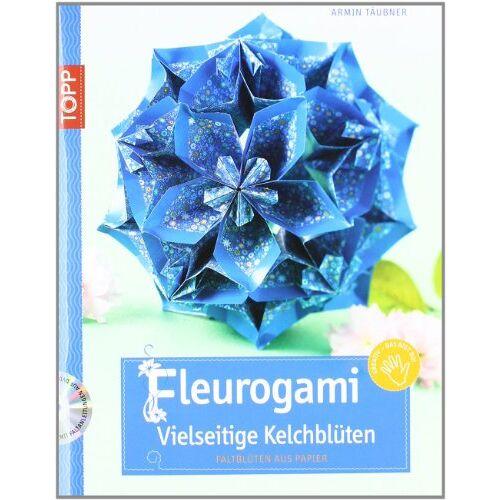 Armin Täubner - Fleurogami: Vielseitige Kelchblüten - Preis vom 28.02.2021 06:03:40 h