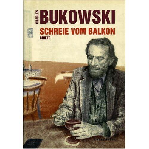 Charles Bukowski - Bukowski, Schreie vom Balkon Briefe 1958 - 1994 - Preis vom 08.05.2021 04:52:27 h