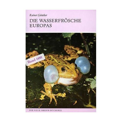 Rainer Günther - Die Wasserfrösche Europas. Anura - Froschlurche - Preis vom 06.09.2020 04:54:28 h