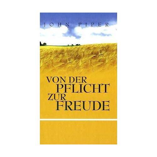 John Piper - Von der Pflicht zur Freude - Preis vom 18.04.2021 04:52:10 h