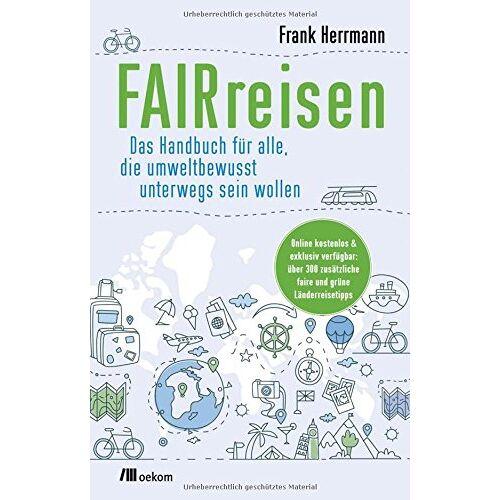 Frank Herrmann - FAIRreisen: Das Handbuch für alle, die umweltbewusst unterwegs sein wollen - Preis vom 08.05.2021 04:52:27 h