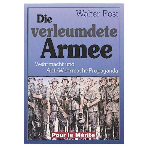 Walter Post - Die verleumdete Armee: Wehrmacht und Anti-Wehrmacht-Propaganda - Preis vom 18.04.2021 04:52:10 h