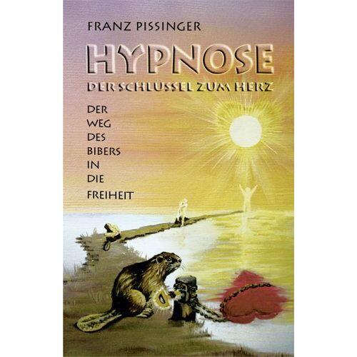 Franz Pissinger - Hypnose. Der Schlüssel zum Herz: Der Weg des Bibers in die Freiheit - Preis vom 17.04.2021 04:51:59 h