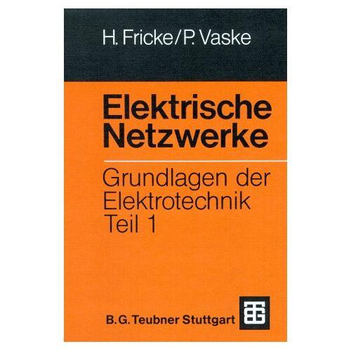 Hans Fricke - Grundlagen der Elektrotechnik, Teil 1: Elektrische Netzwerke - Preis vom 06.07.2020 05:02:03 h