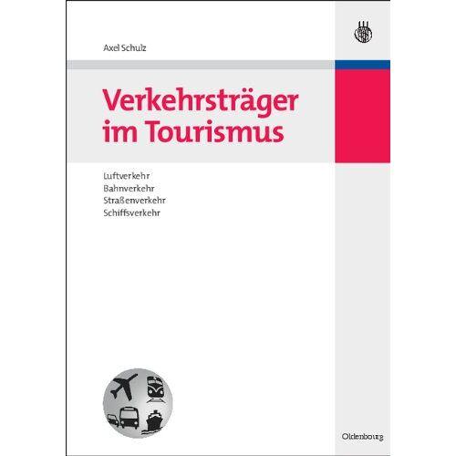 Axel Schulz - Verkehrsträger im Tourismus: Luftverkehr, Bahnverkehr, Straßenverkehr, Schiffsverkehr - Preis vom 23.02.2021 06:05:19 h