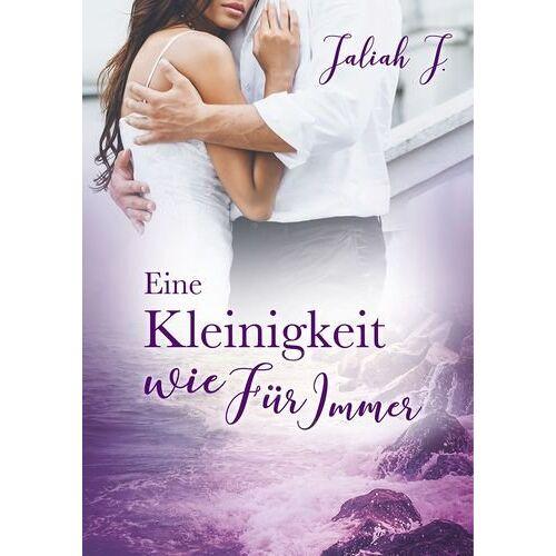 Jaliah J. - Eine Kleinigkeit wie Für Immer - Preis vom 23.02.2020 05:59:53 h