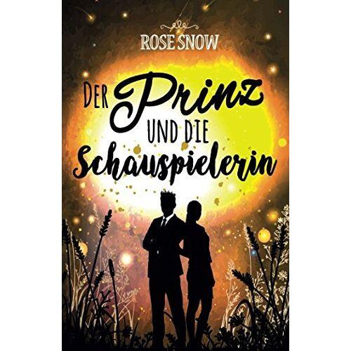 Rose Snow - Der Prinz und die Schauspielerin - Preis vom 11.04.2021 04:47:53 h
