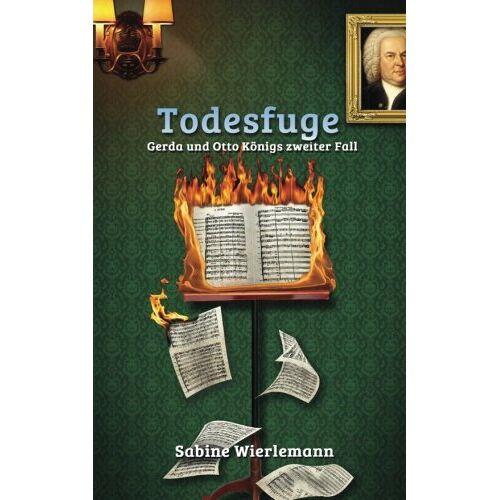 Sabine Wierlemann - Todesfuge: Gerda und Otto Königs zweiter Fall - Preis vom 06.09.2020 04:54:28 h