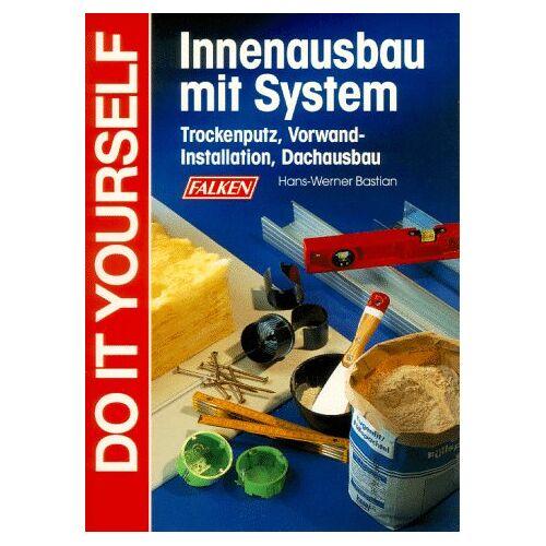 Hans-Werner Bastian - Innenausbau mit System. Trockenputz, Vorwand- Installation, Dachausbau. - Preis vom 05.05.2021 04:54:13 h