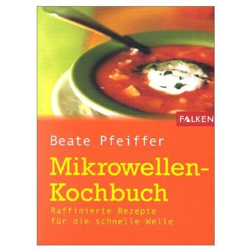 Beate Pfeiffer - Mikrowellen-Kochbuch - Preis vom 05.09.2020 04:49:05 h