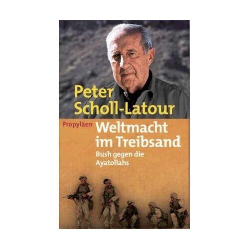 Peter Scholl-Latour - Weltmacht im Treibsand: Bush gegen die Ayatollahs - Preis vom 28.02.2021 06:03:40 h