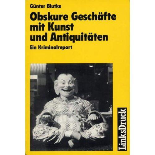 Günter Blutke - Obskure Geschäfte mit Kunst und Antiquitäten - Ein Kriminalreport - Preis vom 14.05.2021 04:51:20 h