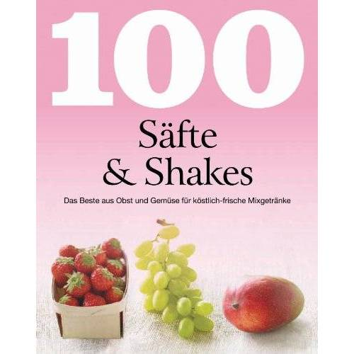 Linda Doeser - 100 Rezepte Säfte & Shakes: Das Beste aus Obst und Gemüse für köstlich-frische Mixgetränke - Preis vom 02.12.2020 06:00:01 h