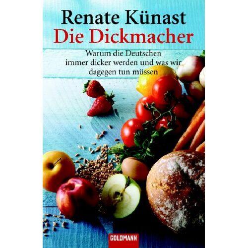 Renate Künast - Die Dickmacher: Warum die Deutschen immer dicker werden und was wir dagegen tun müssen - Preis vom 11.05.2021 04:49:30 h