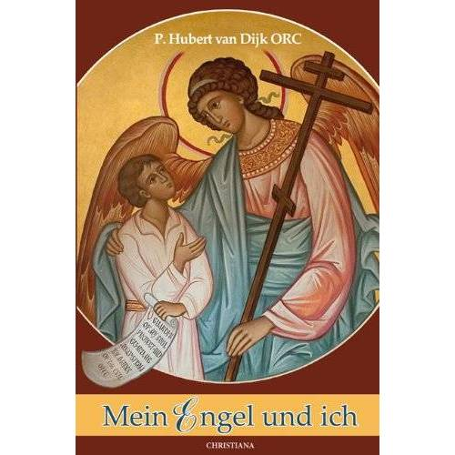 Hubert Van Dijk - Mein Engel und ich: Ein Weg mit dem heiligen Schutzengel in sieben Stufen - Preis vom 24.02.2021 06:00:20 h