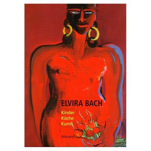 Elvira Bach - Elvira Bach. Kinder Küche Kunst - Preis vom 06.09.2020 04:54:28 h