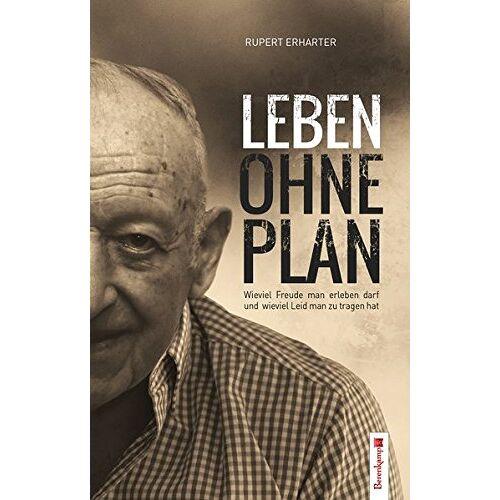 Rupert Erharter - Leben ohne Plan: Wieviel Freude man erleben darf und wieviel Leid man zu tragen hat - Preis vom 14.04.2021 04:53:30 h