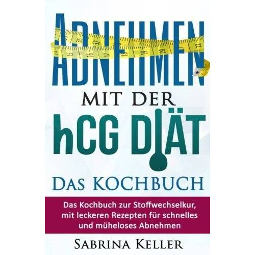 Sabrina Keller - hCG: Abnehmen mit der hCG-Diät - Das KOCHBUCH: Das Kochbuch zur Stoffwechselkur, mit leckeren Rezepten für schnelles und müheloses Abnehmen. (Rezepte, ... hCG, Fatburner, Gesund abnehmen, Abnehmtipps) - Preis vom 20.10.2020 04:55:35 h