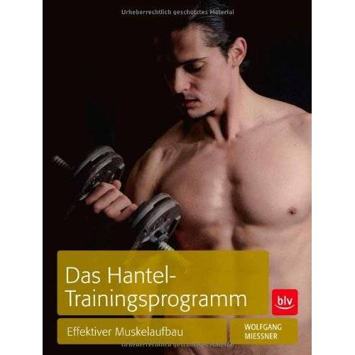 Wolfgang Mießner - Das Hantel-Trainingsprogramm: Effektiver Muskelaufbau - Preis vom 03.05.2021 04:57:00 h
