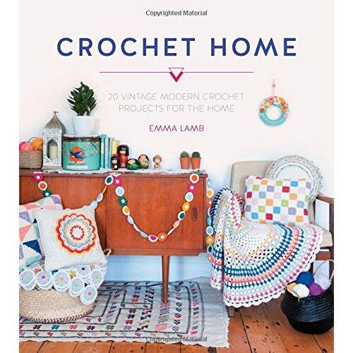 Emma Lamb - The Crochet Home: Over 30 Crochet Patterns for Your Handmade Life - Preis vom 14.04.2021 04:53:30 h