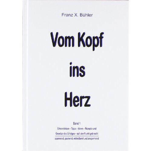 Bühler, Franz X. - Vom Kopf ins Herz - Preis vom 25.02.2021 06:08:03 h