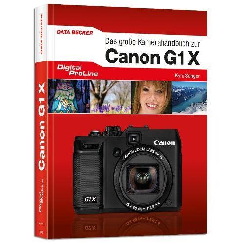 Kyra Sänger - Digital ProLine. Kamerahandbuch Canon G1X - Preis vom 18.01.2021 06:04:29 h