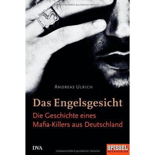 Andreas Ulrich - Das Engelsgesicht. Die Geschichte eines Mafia-Killers aus Deutschland - Preis vom 17.04.2021 04:51:59 h