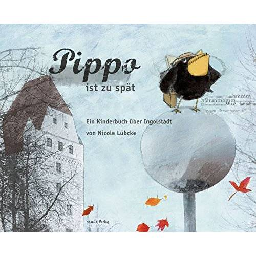 Nicole Lübcke - Pippo ist zu spät –Ein Kinderbuch über Ingolstadt - Preis vom 21.10.2020 04:49:09 h