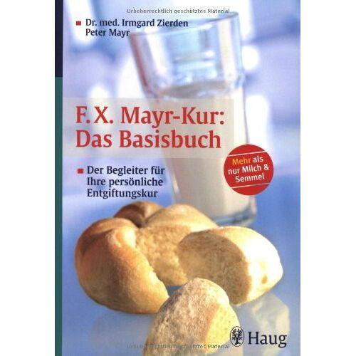 Irmgard Zierden - F. X. Mayr-Kur: Das Basisbuch: Der Begleiter für Ihre persönliche Entgiftungskur - Preis vom 09.05.2021 04:52:39 h