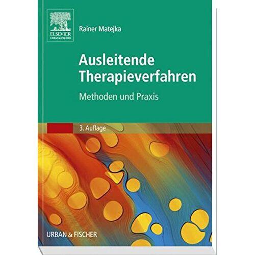 Rainer Matejka - Ausleitende Therapieverfahren: Methoden und praktische Anwendung - Preis vom 22.10.2020 04:52:23 h