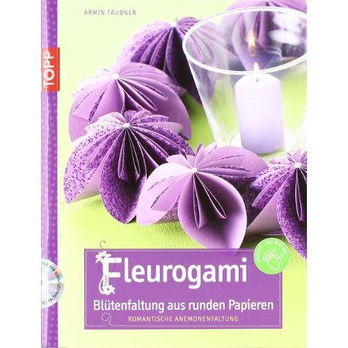Armin Täubner - Fleurogami: Blütenfaltung mit runden Papieren - Romantische Anemonenfaltung - Preis vom 21.10.2020 04:49:09 h