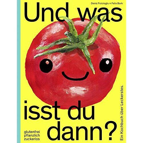 Felix Bork - Und was isst du dann?: Ein Kochbuch über Leckerstes. Glutenfrei, pflanzlich, zuckerlos - Preis vom 11.05.2021 04:49:30 h