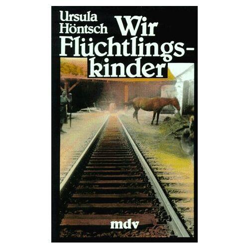 Ursula Höntsch - Wir Flüchtlingskinder - Preis vom 13.05.2021 04:51:36 h