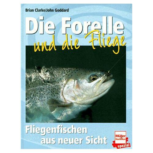 Brian Clarke - Die Forelle und die Fliege. Fliegenfischen aus neuer Sicht - Preis vom 20.10.2020 04:55:35 h