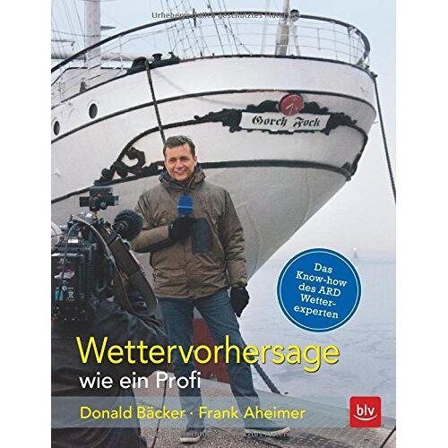 Donald Bäcker - Wettervorhersage wie ein Profi: Donald Bäcker - Preis vom 14.05.2021 04:51:20 h
