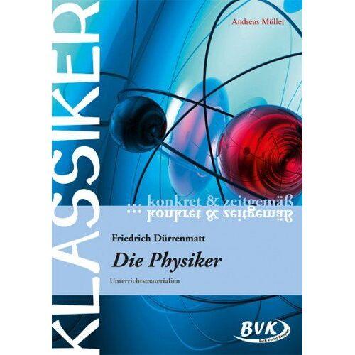 """Andreas Müller - Klassiker konkret und zeitgemäß - F. Dürrenmatt: """"Die Physiker"""": Unterrichtsmaterialien: Unterrichtsmaterialien - ab 8. Klasse - Preis vom 04.10.2020 04:46:22 h"""