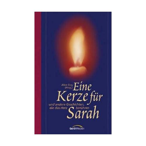 Alice Gray - Eine Kerze für Sarah ... ... und andere Geschichten, die das Herz berühren - Preis vom 14.04.2021 04:53:30 h