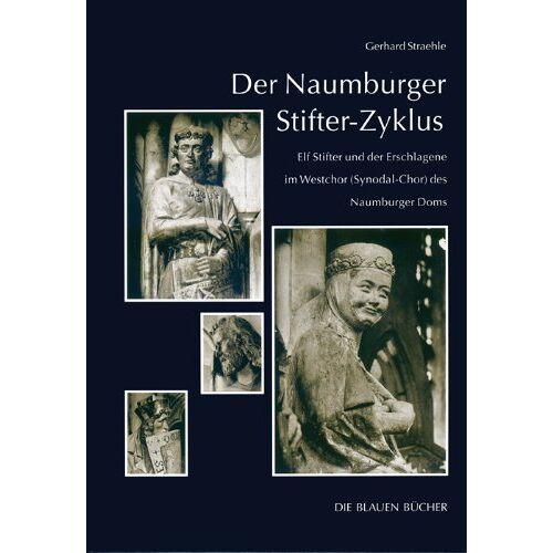 Gerhard Straehle - Der Naumburger Stifter-Zyklus: Elf Stifter und der Erschlagene im Westchor (Synodal-Chor) des Naumburger Doms - Preis vom 05.09.2020 04:49:05 h