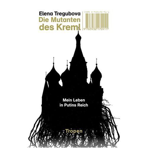 Elena Tregubova - Die Mutanten des Kreml. Mein Leben in Putins Reich - Preis vom 03.03.2021 05:50:10 h