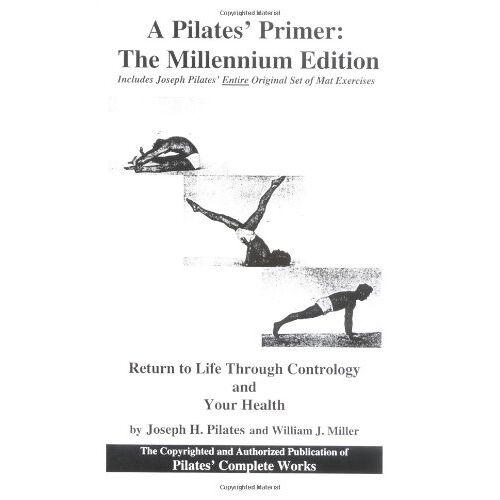 Pilates, Joseph H. - A Pilates' Primer: Pilates' Return to Life Through Contrology and Your Health - Preis vom 03.04.2020 04:57:06 h