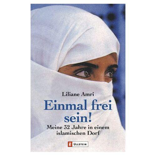 Liliane Amri - Einmal frei sein!: Meine 32 Jahre in einem islamischen Dorf - Preis vom 05.05.2021 04:54:13 h