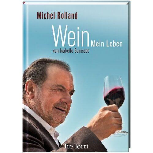 Michel Rolland - Wein: Mein Leben - Preis vom 12.04.2021 04:50:28 h