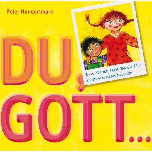 Peter Hundertmark - Du, Gott...: Ein Gebetbuch für Kommunionkinder - Preis vom 18.04.2021 04:52:10 h