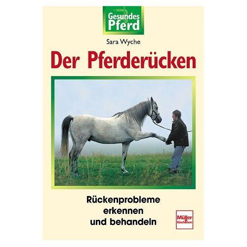 Sara Wyche - Der Pferderücken: Rückenprobleme erkennen und behandeln (Gesundes Pferd) - Preis vom 20.10.2020 04:55:35 h
