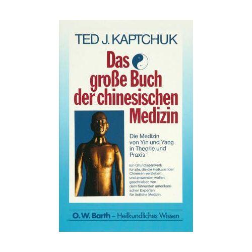 Kaptchuk, Ted J. - Das große Buch der chinesischen Medizin: Die Medizin von Yin und Yang in Theorie und Praxis - Preis vom 08.05.2021 04:52:27 h