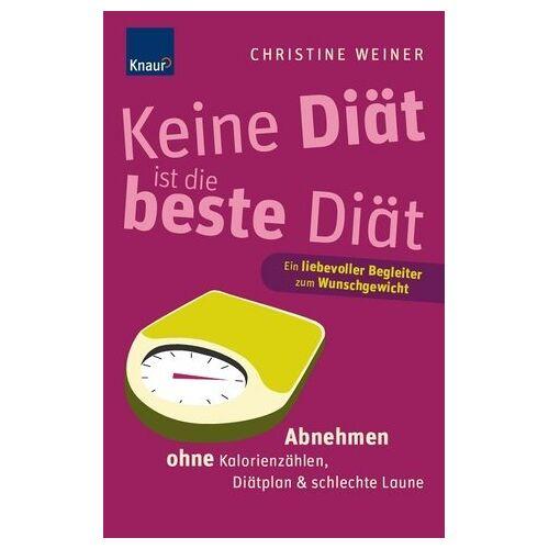 Christine Weiner - Keine Diät ist die beste Diät: Abnehmen ohne Kalorienzählen, Diätplan & schlechte Laune - Preis vom 23.02.2021 06:05:19 h
