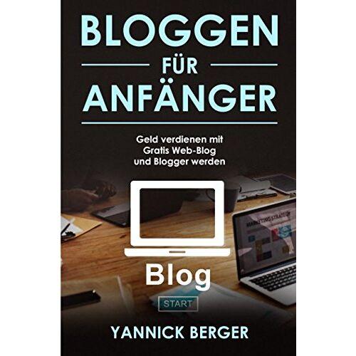 Yannick Berger - Bloggen für Anfänger Gratis Web-Blog starten, Blogger werden und mit dem eigenen Blog Geld verdienen - Preis vom 21.10.2020 04:49:09 h