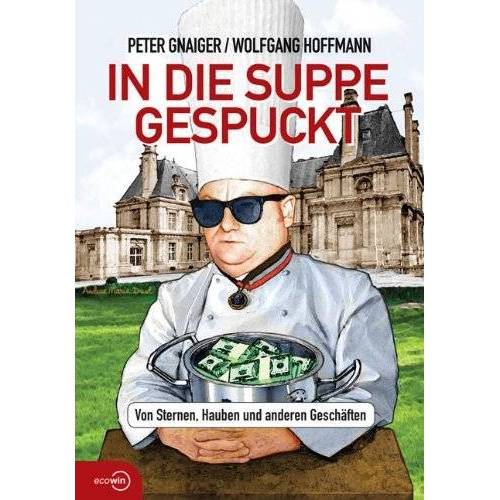 Peter Gnaiger - In die Suppe gespuckt: Von Sternen, Hauben und anderen Geschäften - Preis vom 20.10.2020 04:55:35 h